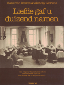 Liefde gaf u duizend namen - Een religieus Vlaams familie-album over de periode 1900-1940, toen de kerk nog in het midden stond