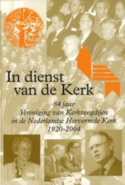 In dienst van de Kerk - 84 jaar Vereniging van Kerkvoogdijen in de Nederlandse Hervormde Kerk 1920-2004