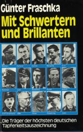 Mit Schwertern und Brillanten - Leben und Taten der 27 Höchstdekorierten deutschen Soldaten des Zweiten Weltkriegs