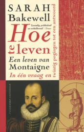 Hoe te leven - Een leven van Montaigne, in één vraag en twintig pogingen tot een antwoord