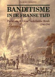 Banditisme in de Franse tijd - Profiel van de Grote Nederlandse Bende 1790-1799