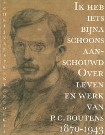 Ik heb iets bijna schoons aanschouwd over leven en werk van P.C. Boutens 1870-1943
