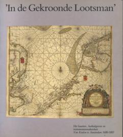 In de Gekroonde Lootsman - Het kaarten-, boekuitgevers en instrumentenmakershuis Van Keulen te Amsterdam 1680-1885