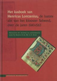 Het kasboek van Henricus Lontzenius, de laatste abt van het klooster Selwerd, over de jaren 1560-1563