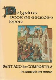 Pelgrims door de eeuwen heen - Santiago de Compostella in woord en beeld
