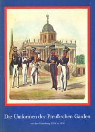 Die Uniformen der Preußischen Garden - Von ihrer Entstehung 1704 bis 1836