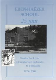 Eben-Haëzer school 25 jaar - Streekschool voor reformatorisch onderwijs te Bennekom, 1975-2000