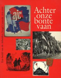 Achter onze bonte vaan - Een beeld van de Arbeiders Jeugd Centrale 1918-1959