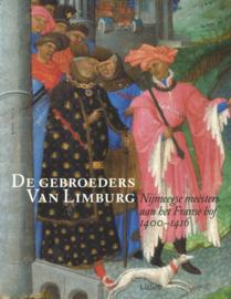 De gebroeders Van Limburg - Nijmeegse meesters aan het Franse hof 1400-1416