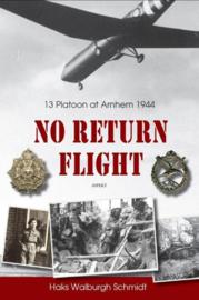No Return Flight - 13 Platoon at Arnhem 1944