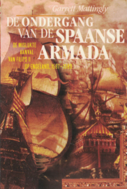 De ondergang van de Spaanse Armada - De mislukte aanval van Filips II op Engeland, 1587-1589