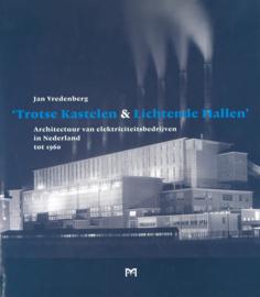 Trotse Kastelen & Lichtende Hallen' - Architectuur van elektriciteitsbedrijven in Nederland tot 1960