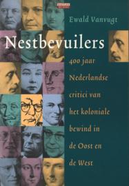 Nestbevuilers - 400 jaar Nederlandse critici van het koloniale bewind in de oost en de West