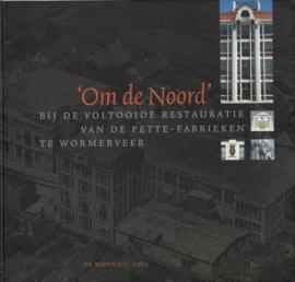 'Om de Noord' - Bij de voltooide restauratie van de Pette-fabrieken te Wormerveer
