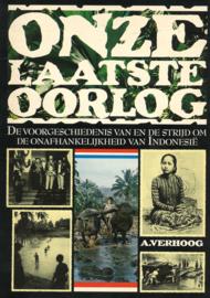 Onze laatste oorlog - De voorgeschiedenis van en de strijd om de onafhankelijkheid van Indonesië