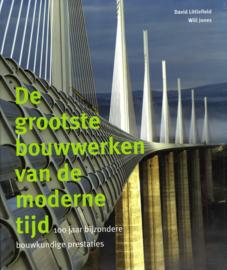 De grootste bouwwerken van de moderne tijd - 100 jaar bijzondere bouwkundige prestaties