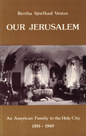 Our Jerusalem - An American Family in the Holy City 1881-1949