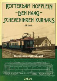 ZHESM Rotterdam Hofplein - Den Haag - Scheveningen Kurhaus - Hoe het spoor elektrisch werd