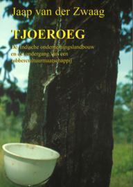 Tjoeroeg - De Indische ondernemingslandbouw en de ondergang van een rubbercultuurmaatschappij