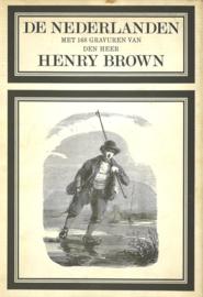 De Nederlanden - Met 168 gravures van den heer Henry Brown