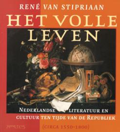 Het volle leven - Nederlandse literatuur en cultuur ten tijde van de Republiek