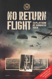 No Return Flight - 13 Platoon at Arnhem 1944