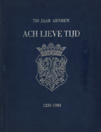 Ach lieve tijd - 750 jaar Arnhem en de Arnhemmers (ingebonden)