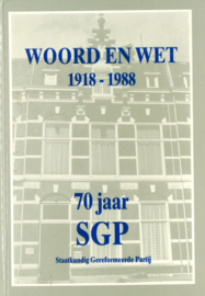 Woord en wet 1918-1988 - 70 Jaar SGP Staatkundig Gereformeerde Partij