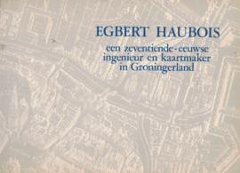 EGBERT HAUBOIS - Een zeventiende-eeuwse ingenieur en kaartmaker in Groningerland (2e-hands)