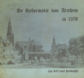 De reformatie van Arnhem in 1578 - Na 400 jaar herdacht
