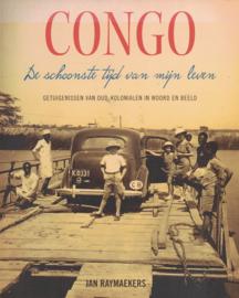 Congo de schoonste tijd van mijn leven - Getuigenissen van oud-kolonialen in woord en beeld
