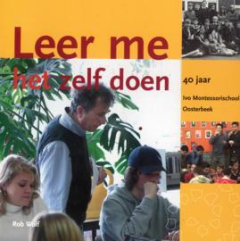 Leer me het zelf doen - 40 jaar Ivo Montessorischool Oosterbeek (2e-hands)