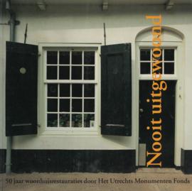 Nooit uitgewoond - 50 jaar woonhuisrestauraties door Het Utrechts Monumenten Fonds