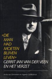 Die man had moeten blijven leven - Gerrit Jan van der Veen en het verzet
