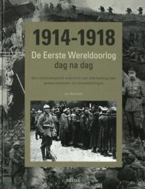 1914-1918 De Eerste Wereldoorlog dag na dag - Een chronologisch overzicht van alle belangrijke gebeurtenissen en ontwikkelingen