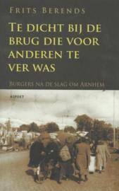 Te dicht bij de brug die voor anderen te ver was - Burgers na de Slag om Arnhem