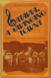Batavia a Swinging Town - Dansorkesten en jazzbands in Batavia 1922-1949