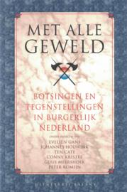 Met alle geweld - Botsingen en tegenstellingen in burgerlijk Nederland