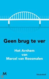 Geen brug te ver - Het Arnhem van Marcel van Roosmalen