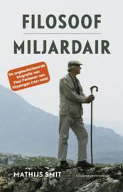 Filosoof miljardair - De ongeautoriseerde biografie van Paul Fentener van Vlissingen (1941-2006)
