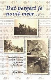 Dat vergeet je nooit meer ... - Herinneringen aan verzet en bevrijding in Abcoude en Baambrugge