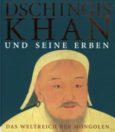 Dschingis Khan und seine Erben - Das Weltreich der Mongolen