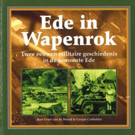 Ede in wapenrok -  Twee eeuwen militaire geschiedenis in de gemeente Ede (incl. kopie DVD)