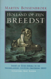 Holland op zijn breedst - Indië en Zuid-Afrika in de Nederlandse cultuur omstreeks 1900