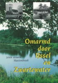 Omarmd door IJssel en Zwartewater - Zeven eeuwen Mastenbroek