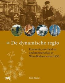 De dynamische regio - Economie, overheid en ondernemerschap in West-Brabant vanaf 1850