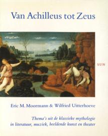 Van Achilleus tot Zeus - Thema's uit de klassieke mythologie in literatuur, muziek, beeldende kunst en theater