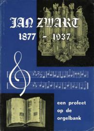 Jan Zwart 1877-1937 - Een profeet op de orgelbank