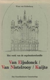 Het werk van de orgelmakersfamilie Van Eijsdonck / Van Nistelrooy / Kuijte