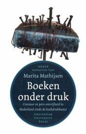 Boeken onder druk - Censuur en pers-onvrijheid in Nederland sinds de boekdrukkunst